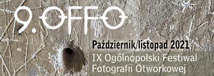 IX Ogólnopolski Festiwal Fotografii Otworkowej - OFFO 2021